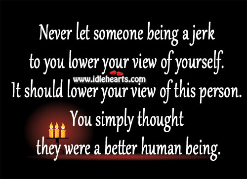 Never Let Someone Being A Jerk