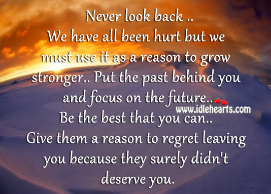 Put the past behind you and focus on the future. Never Look Back Quotes Image