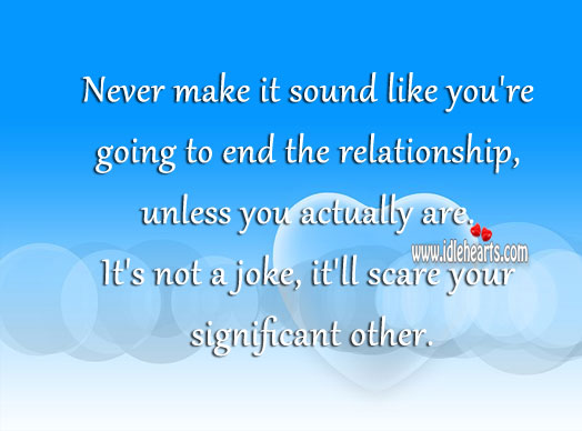 Image, Never make it sound like you're going to end the relationship.