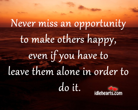 Never Miss An Opportunity To Make Others Happy…