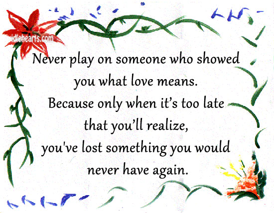 Never Play On Someone Who Showed You What Love Means.