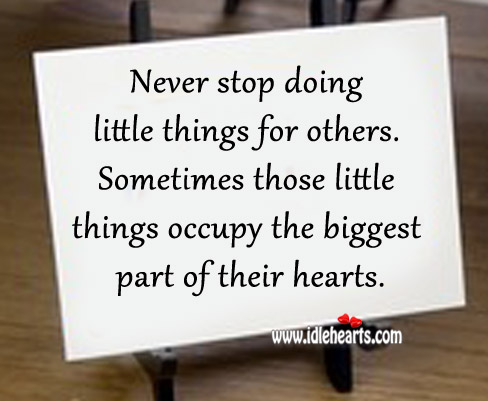 Never Stop Doing Little Things For Others.