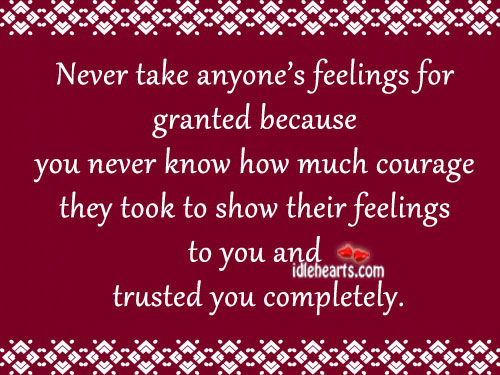Never take anyone's feelings for granted because you. Image