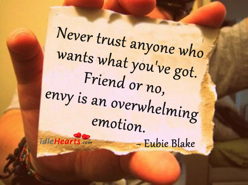 Never trust anyone who wants what you've got. Image