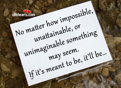 No Matter How Impossible, Unattainable, Or….