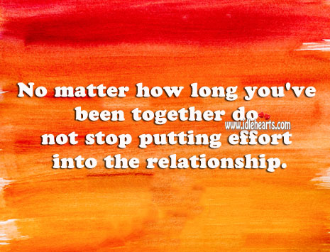 Do not stop putting effort into relations Effort Quotes Image