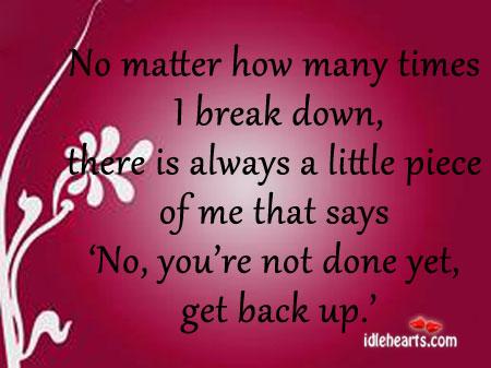 No Matter How Many Times I Break Down…..