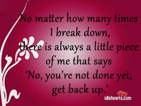 No matter how many times I break down.. Image
