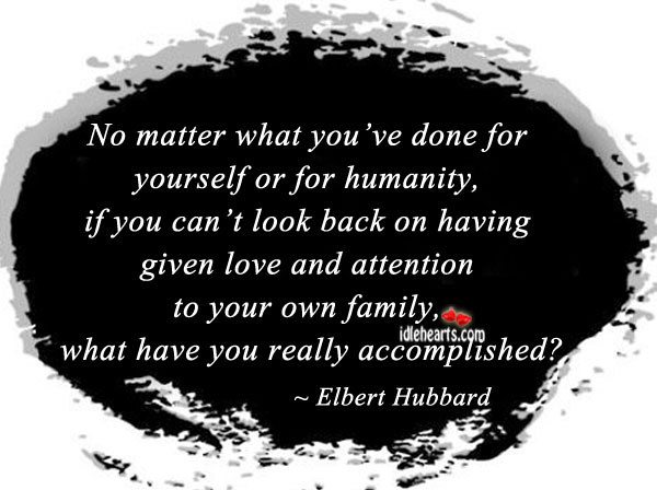 No Matter What You've Done For Yourself Or For Humanity.