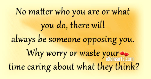 No Matter Who You Are or What You Do, There Will Always…