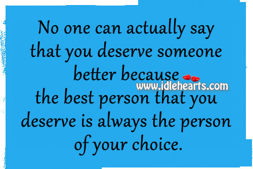 No One Can Actually Say That You Deserve…