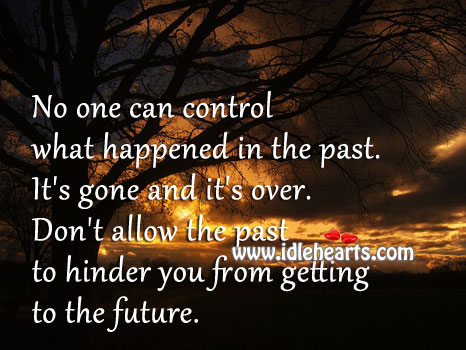 No One Can Control What Happened In The Past.