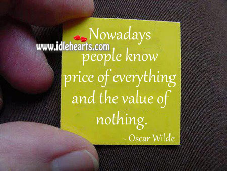 Image, Nowadays we know price of everything and value of nothing.