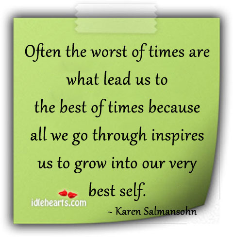 Often the Worst of Times Are What Lead Us To The…