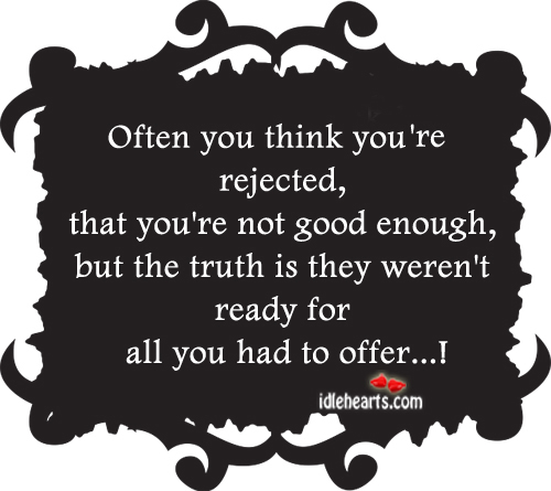 Often you think you're rejected, that you're not good enough. Image