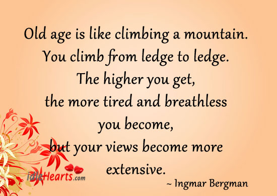 Image, Old age is like climbing a mountain.