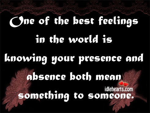 One Of The Best Feelings In The World Is Knowing