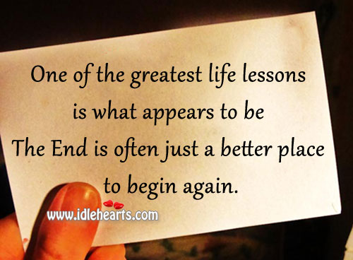 The end is often just a better place to begin again. Image
