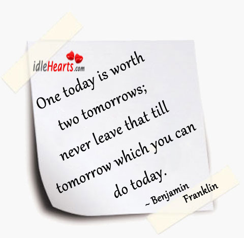 One Today Is Worth Two Tomorrows…