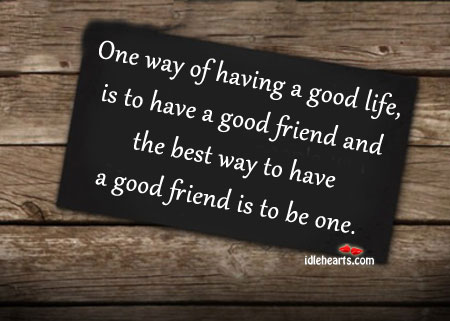 One Way Of Having A Good Life, Is To Have A…