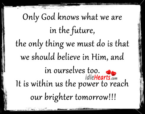 Only God knows what we are in the future Believe in Him Quotes Image