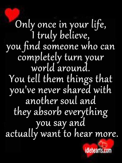 Only once in your life, I truly believe, you find someone. Image