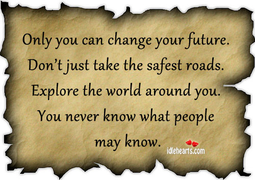 Change, Explore, Future, Inspirational, Life, May, Never, People, World