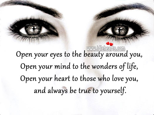 Open your heart to ones who love & always be true to yourself. Image