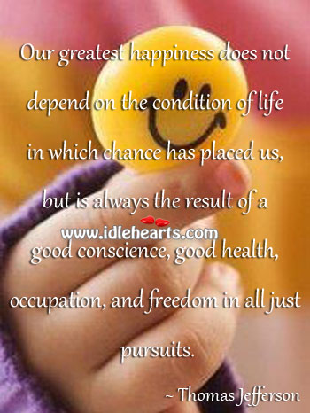 Image, Our greatest happiness depends on