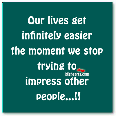 Our Lives Get Infinitely Easier The Moment We….