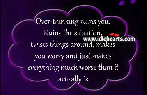 Over thinking ruins you. Image