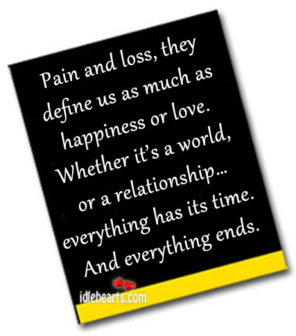 Pain And Loss, They Define Us As Much As Happiness Or Love., Define, Happiness, Life, Loss, Love, Pain, Relationship, Time, World