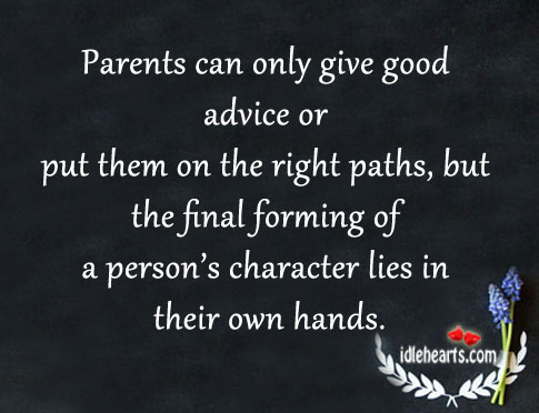 Parents Can Only Give Good Advice Or Put Them On The Right Paths…