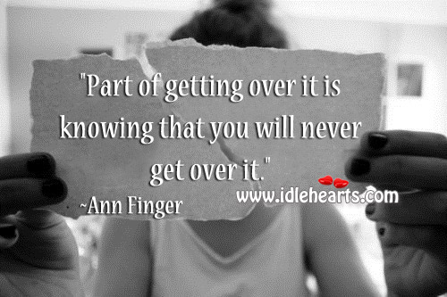 Image, Part of getting over it is knowing that you..