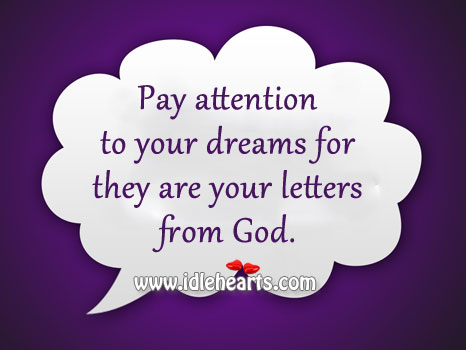 Pay Attention To Your Dreams….