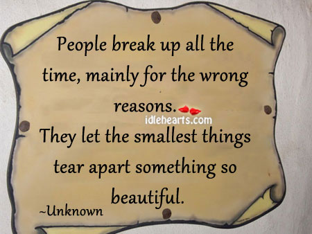 People Break Up All The Time, Mainly For The Wrong Reasons.
