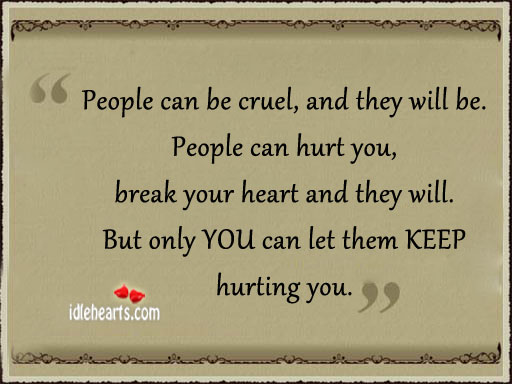 People Can Be Cruel, And They Will Be.