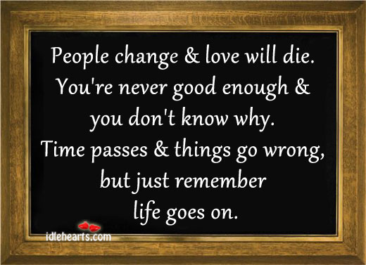 Just remember life goes on. Image