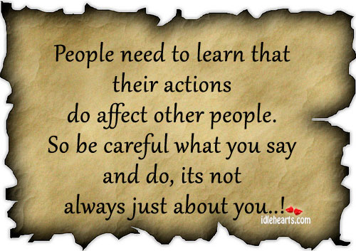 People need to learn that their actions do affect other people. Image