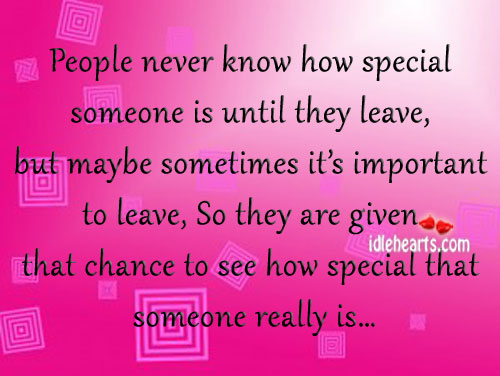 People never know how special someone is until they leave Image