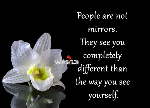 Image, People are not mirrors.