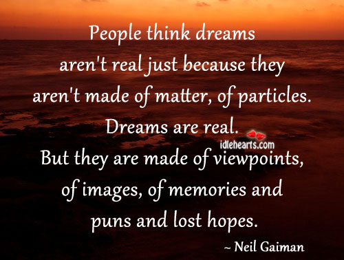 People Think Dreams Aren't Real Just Because..