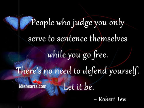 People Who Judge You Only Serve To Sentence….