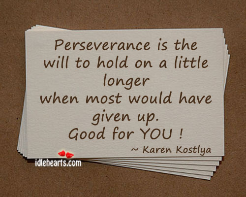 Preseverance is the will to hold on a little longer. Perseverance Quotes Image
