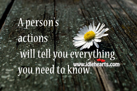 Person's Actions Will Tell You Everything