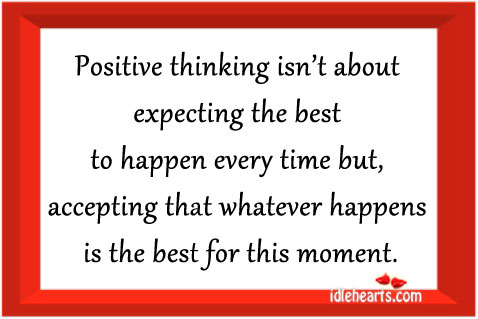 Positive Thinking Isn't About Expecting The Best To Happen