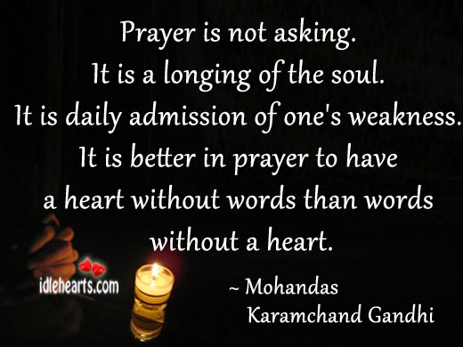 Prayer is not asking. It is a longing of the soul. Mohandas Karamchand Gandhi Picture Quote