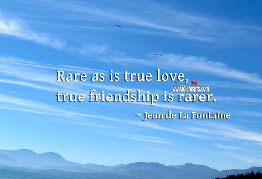 Image, Rare as is true love, true friendship is rarer.