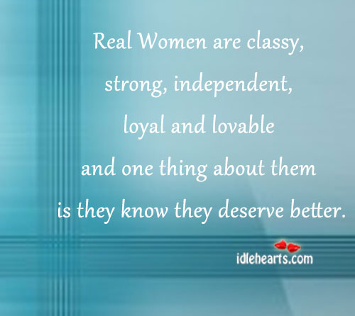 Real Women Are Classy, Strong ,Independent…