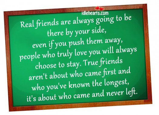 Real Friends Are Always Going To Be There By Your Side…